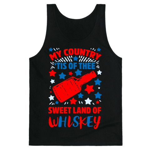My Country 'Tis of Thee, Sweet Land of Whiskey Tank Top