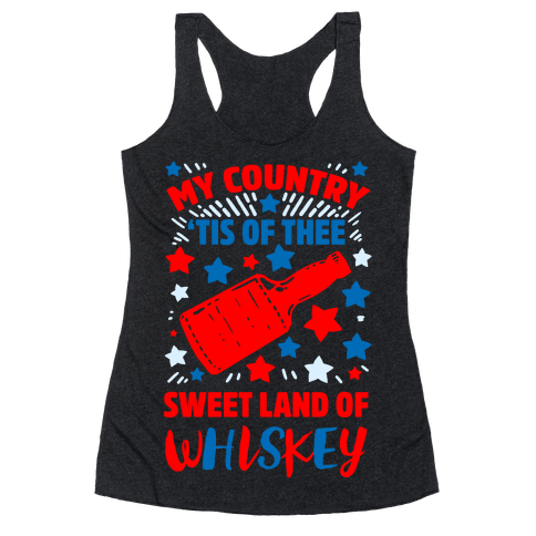 My Country 'Tis of Thee, Sweet Land of Whiskey Racerback Tank Top