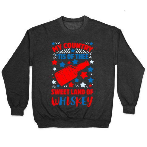 My Country 'Tis of Thee, Sweet Land of Whiskey Pullover