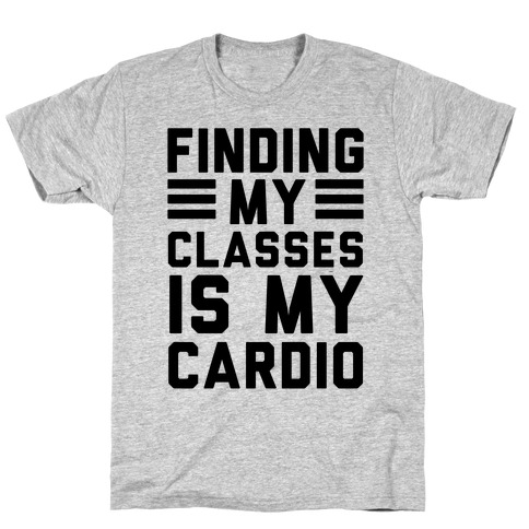 Finding My Classes Is My Cardio Mens T-Shirt