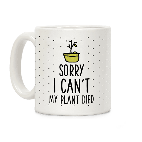Sorry I Can't My Plant Died Coffee Mug