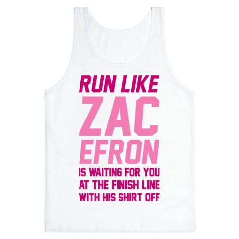 Run Like Zac Efron Is Waiting For You At The Finish Line Tank Top