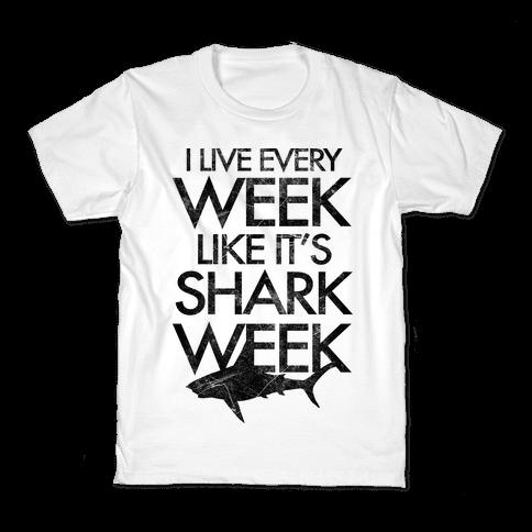 I Live Every Week Like It's Shark Week Kids T-Shirt