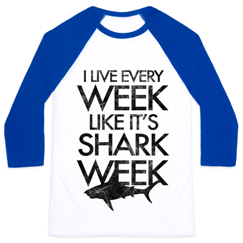 I Live Every Week Like It's Shark Week Baseball Tee