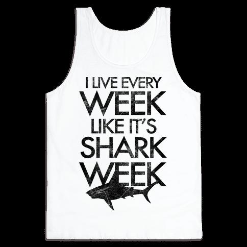 I Live Every Week Like It's Shark Week Tank Top
