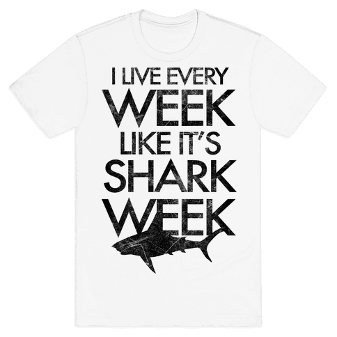 I Live Every Week Like It's Shark Week Mens T-Shirt