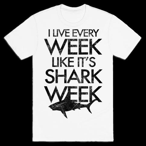 I Live Every Week Like It's Shark Week Mens T-Shirt