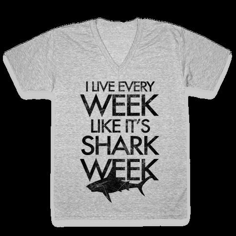 I Live Every Week Like It's Shark Week V-Neck Tee Shirt