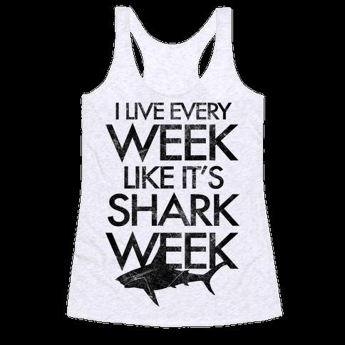 I Live Every Week Like It's Shark Week Racerback Tank Top
