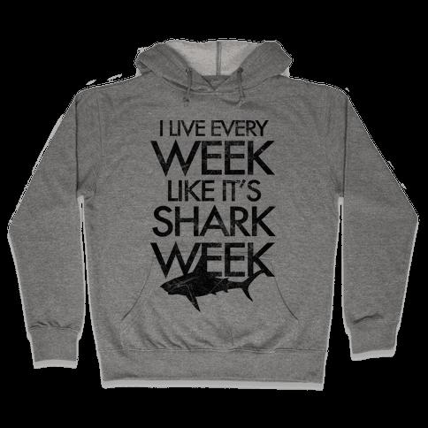 I Live Every Week Like It's Shark Week Hooded Sweatshirt