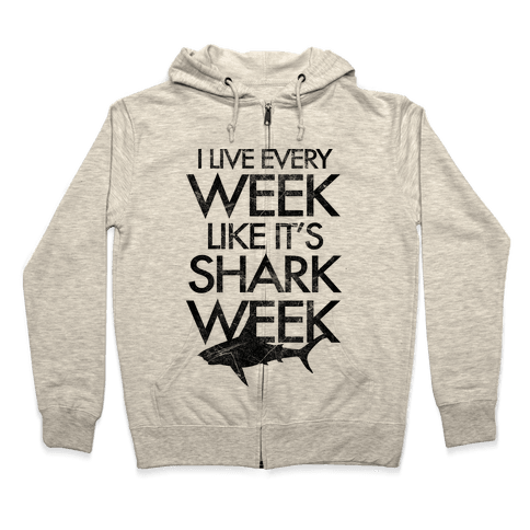 I Live Every Week Like It's Shark Week Zip Hoodie