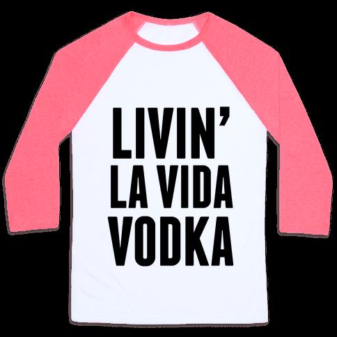 Livin' La Vida Vodka Baseball Tee
