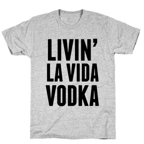 Livin' La Vida Vodka T-Shirt