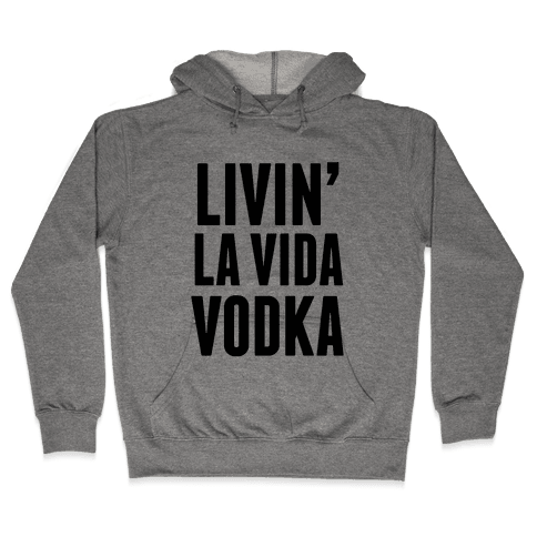 Livin' La Vida Vodka Hooded Sweatshirt