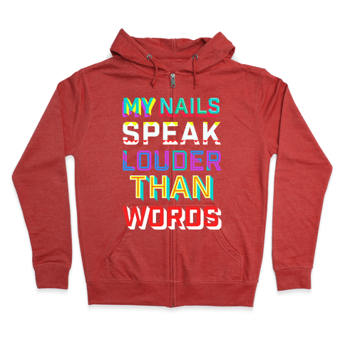 My Nails Speak Louder Than Words Zip Hoodie