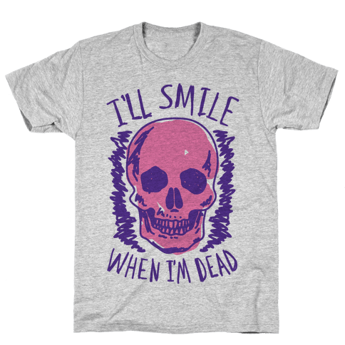 I'll Smile When I'm Dead Mens T-Shirt
