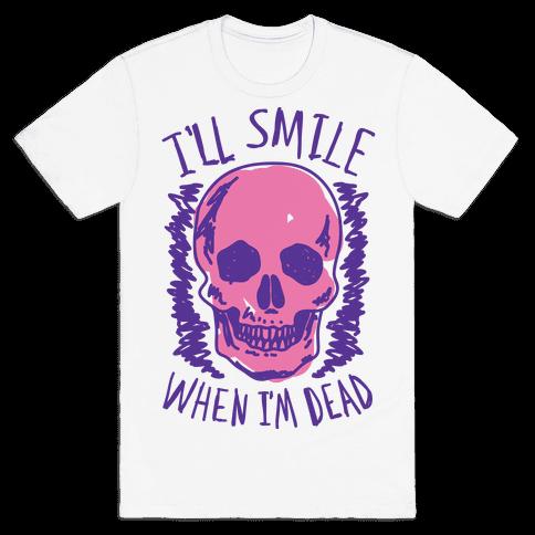 I'll Smile When I'm Dead Mens T-Shirt