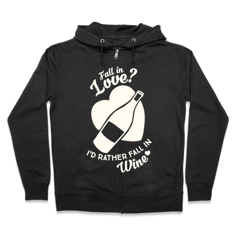 Fall In Love? I'd Rather Fall In Wine! Zip Hoodie