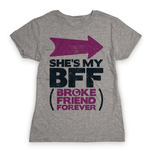 She's My BFF Broke Friend Forever 2 Womens T-Shirt