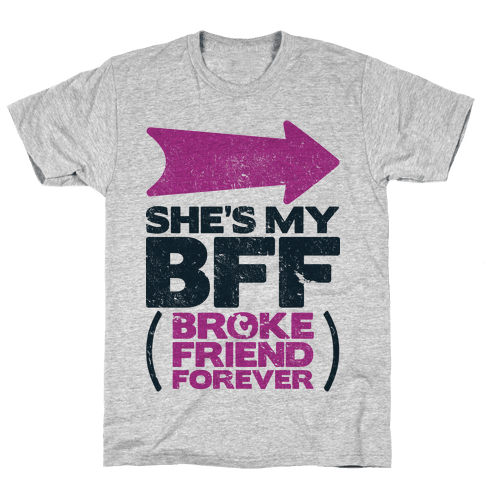 She's My BFF Broke Friend Forever 2 Mens T-Shirt