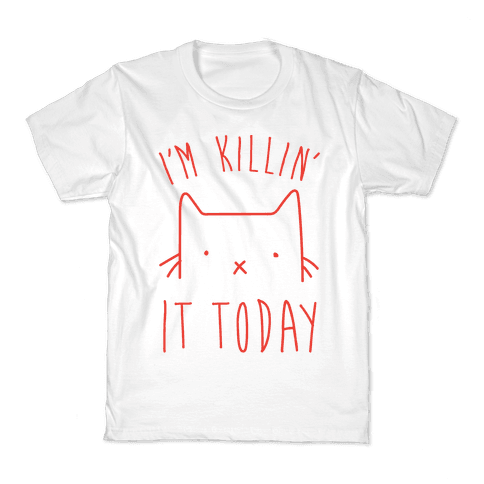 I'm Killin' It Today Kids T-Shirt