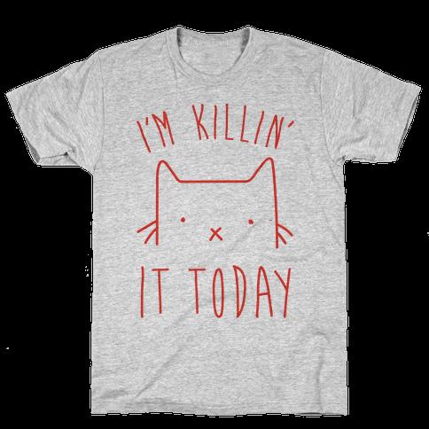 I'm Killin' It Today Mens T-Shirt