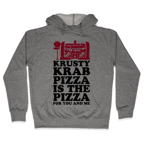 Krusty Krab Pizza Is The Pizza For You and Me Hooded Sweatshirt