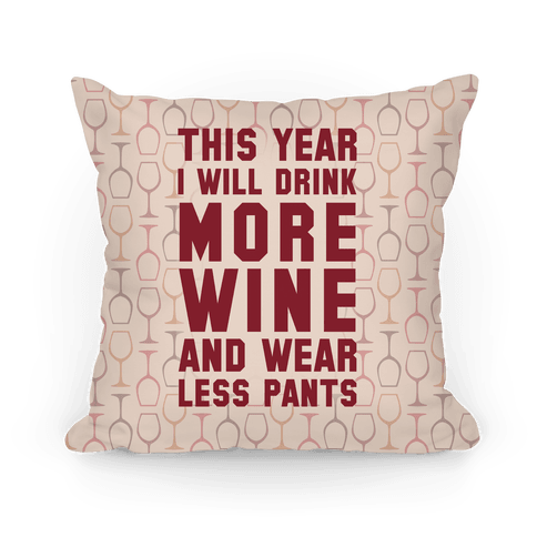 This Year I Will Drink More Wine And Wear Less Pants Pillow
