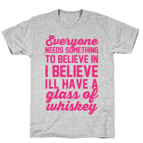 I believe I'll have a glass of Whiskey Mens T-Shirt
