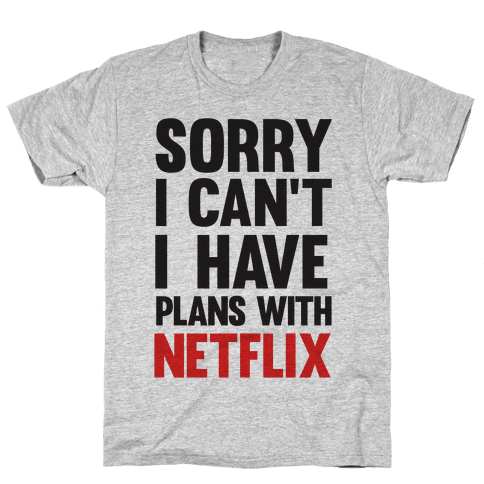 Sorry I Can't I Have Plans With Netflix Mens T-Shirt