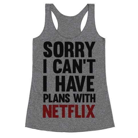 Sorry I Can't I Have Plans With Netflix Racerback Tank Top