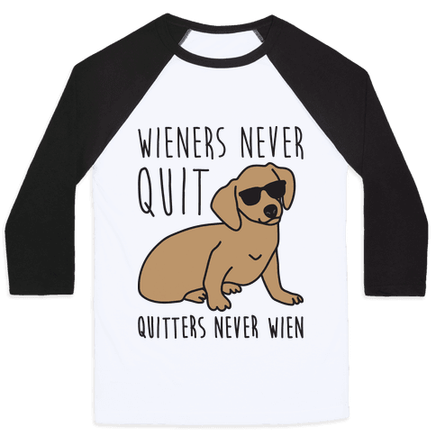 Wieners Never Quit Quitters Never Wien Baseball Tee