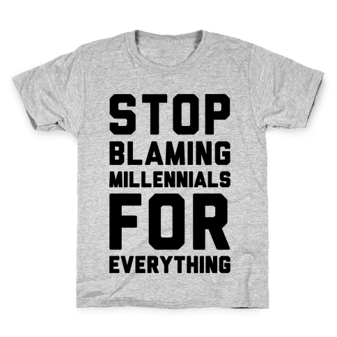 Stop Blaming Millennials For Everything  Kids T-Shirt