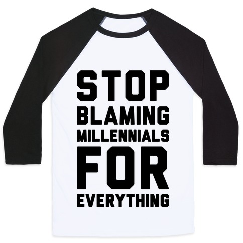 Stop Blaming Millennials For Everything Baseball Tee