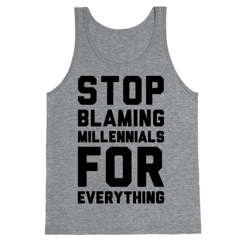 Stop Blaming Millennials For Everything  Tank Top