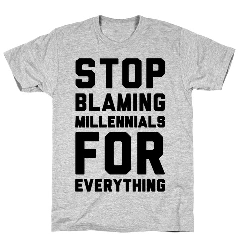 Stop Blaming Millennials For Everything T-Shirt