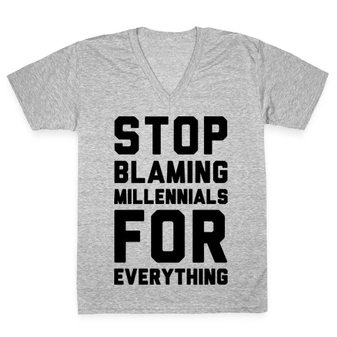 Stop Blaming Millennials For Everything  V-Neck Tee Shirt