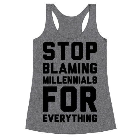 Stop Blaming Millennials For Everything  Racerback Tank Top