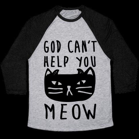 God Can't Help You Meow  Baseball Tee