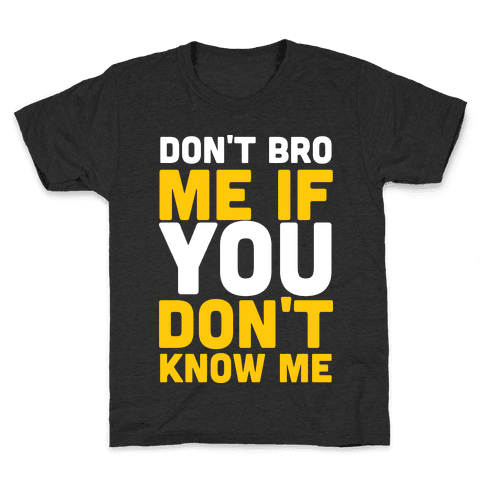 Don't Bro Me If You Don't Know Me Kids T-Shirt