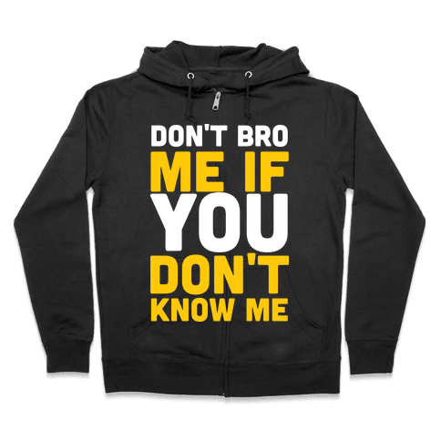 Don't Bro Me If You Don't Know Me Zip Hoodie