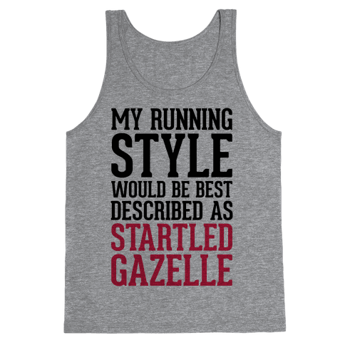 My Running Style Would Be Best Described As Startled Gazelle Tank Top