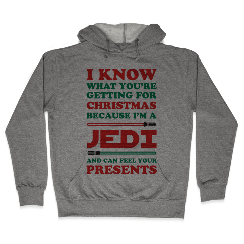 I Know What You're Getting For Christmas Because I Am A Jedi Hooded Sweatshirt