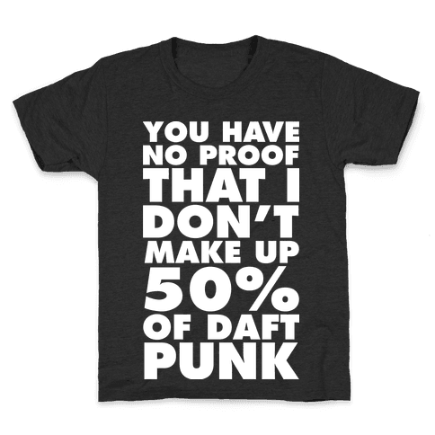 You Have No Proof That I Don't Make Up 50% Of Daft Punk Kids T-Shirt