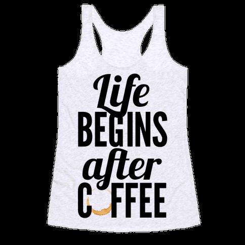 Life Begins After Coffee Racerback Tank Top