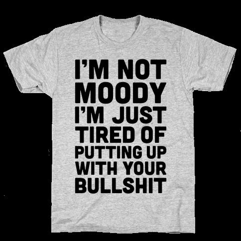 I'm Not Moody Mens T-Shirt