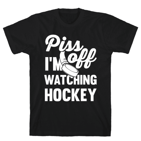 Piss Off I'm Watching Hockey Mens T-Shirt