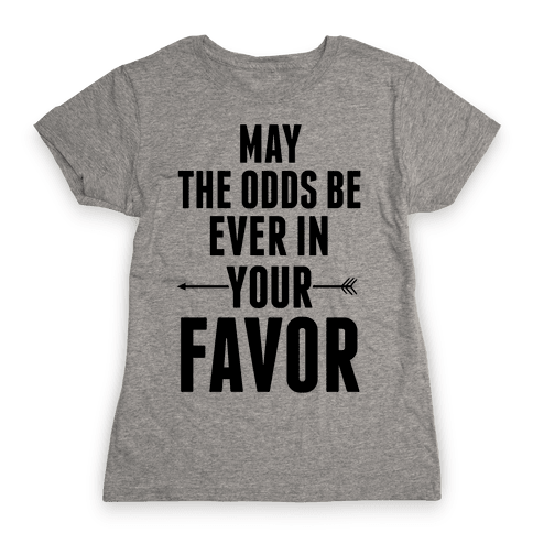 May the Odds Be Ever in Your Favor Womens T-Shirt