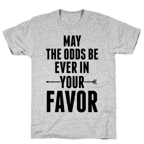 May the Odds Be Ever in Your Favor Mens T-Shirt