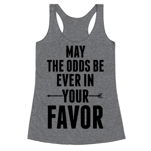 May the Odds Be Ever in Your Favor Racerback Tank Top